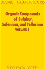 Organic Compounds of Sulphur, Selenium, and Tellurium: Volume 5