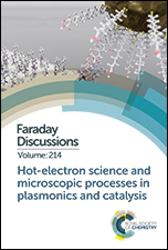 Hot-electron Science and Microscopic Processes in Plasmonics and Catalysis: Faraday Discussion 214