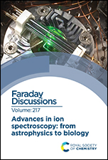 Advances in Ion Spectroscopy - From Astrophysics to Biology: Faraday Discussion 217
