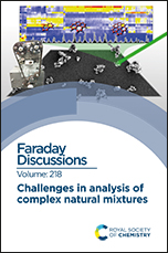 Challenges in Analysis of Complex Natural Mixtures: Faraday Discussion 218