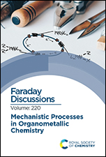 Mechanistic Processes in Organometallic Chemistry: Faraday Discussion 220