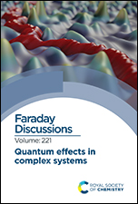 Quantum Effects in Complex Systems: Faraday Discussion 221