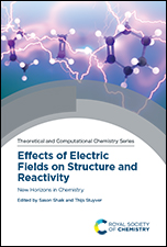 Effects of Electric Fields on Structure and Reactivity: New Horizons in Chemistry