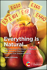 Everything Is Natural: Exploring How Chemicals Are Natural, How Nature Is Chemical and Why That Should Excite Us