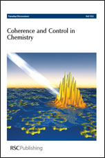 Coherence and Control in Chemistry: Faraday Discussions No 153