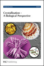 Crystallisation - A Biological Perspective: Faraday Discussions No 159