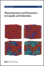 Mesostructure and Dynamics in Liquids and Solutions: Faraday Discussion 167